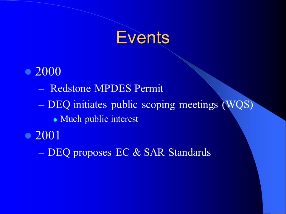Events 2000 – Redstone MPDES Permit – DEQ initiates public scoping meetings (WQS) Much public interest 2001 – DEQ proposes EC & SAR Standards