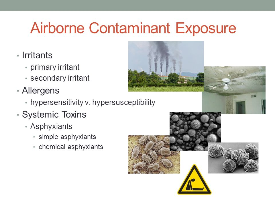 Airborne Contaminant Exposure (cont.) Organ-Specific Effects central nervous system depressants cardiac sensitization neurotoxic effects pulmonary effects particulates not otherwise specified (PNOS) heavy metals carcinogenesis carcinogen carcinogenic potential