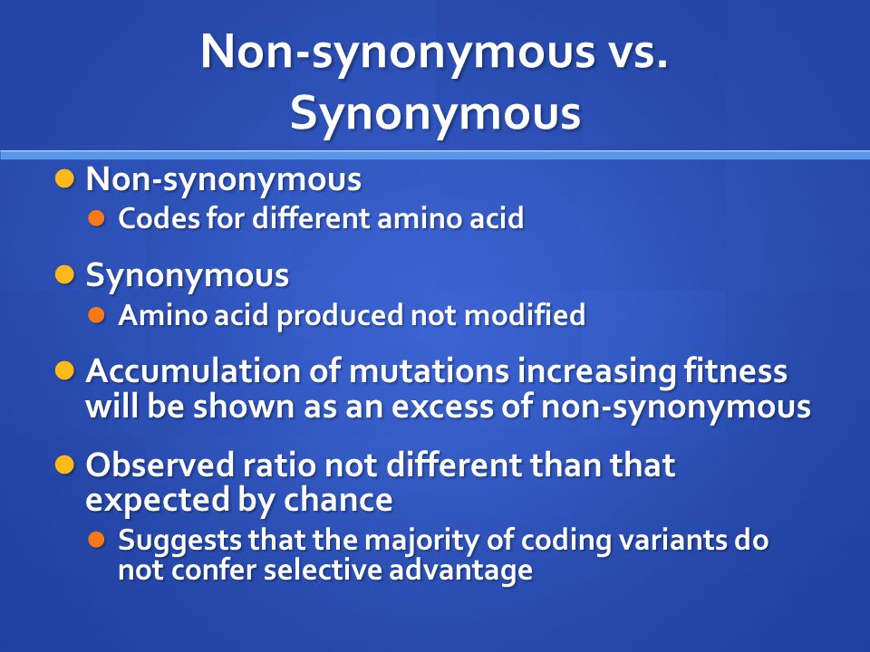 Non-synonymous vs. Synonymous Non-synonymous Non-synonymous Codes for different amino acid Codes for different amino acid Synonymous Synonymous Amino