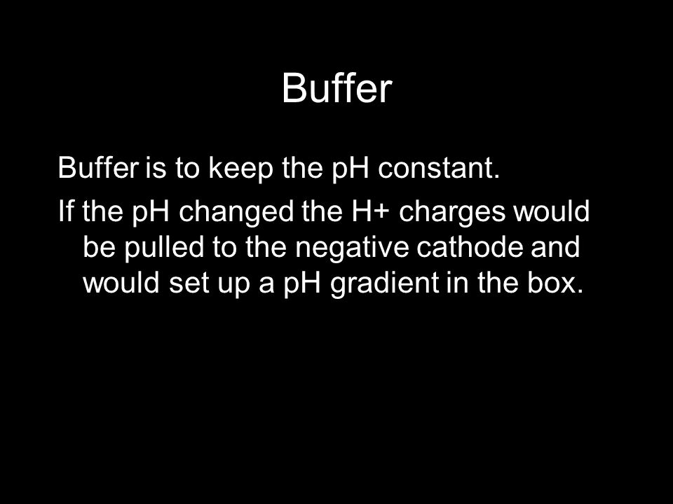 Buffer Buffer is to keep the pH constant.