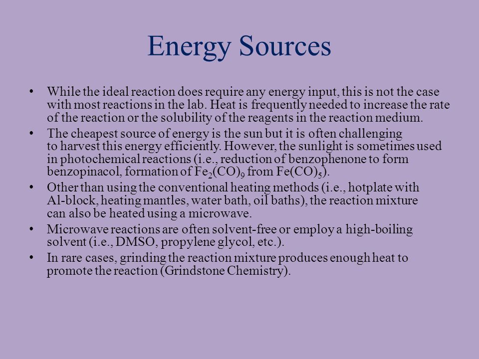 Energy Sources While the ideal reaction does require any energy input, this is not the case with most reactions in the lab.
