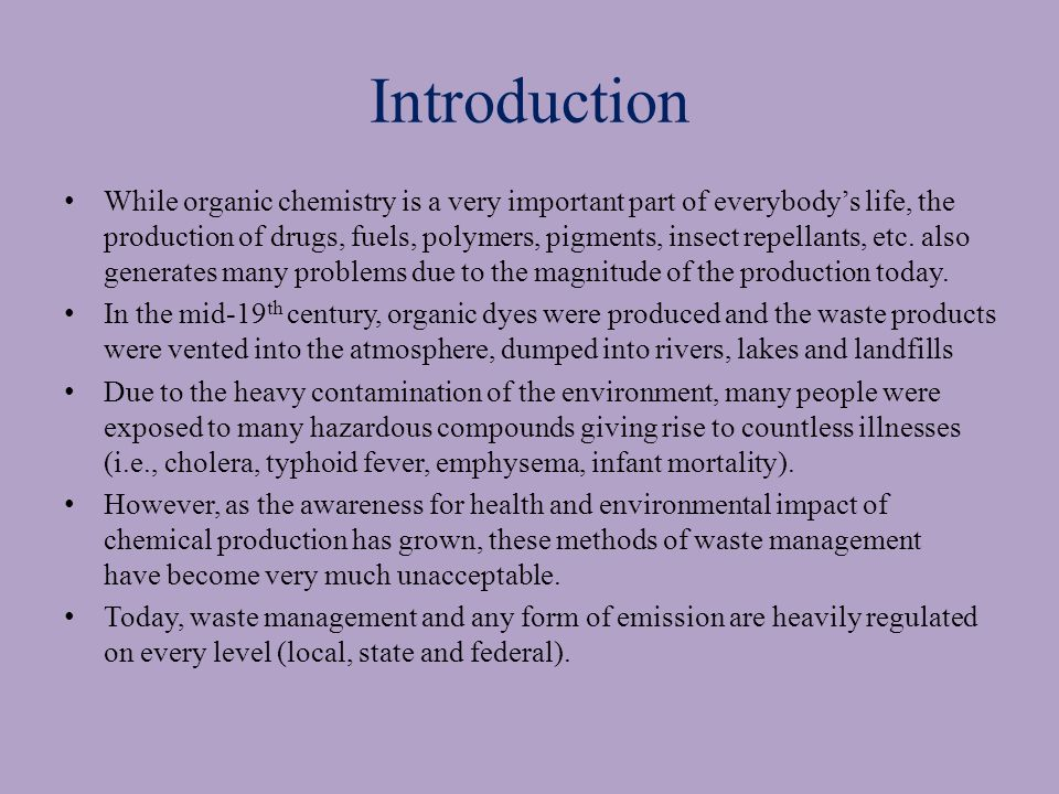 Introduction While organic chemistry is a very important part of everybody's life, the production of drugs, fuels, polymers, pigments, insect repellants, etc.
