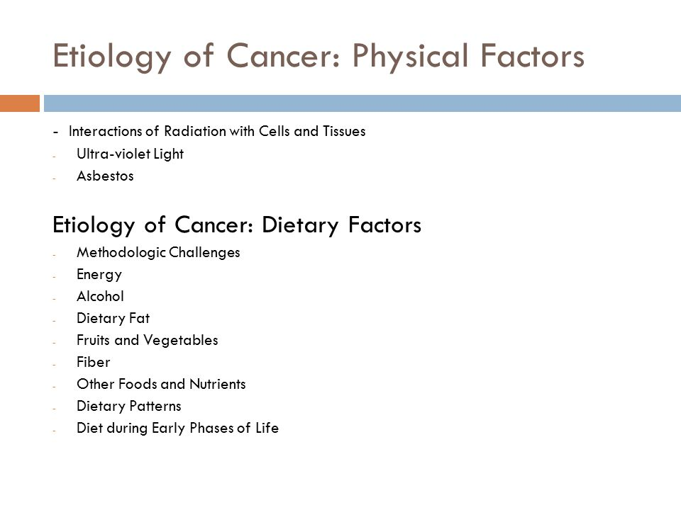Etiology of Cancer: Physical Factors - Interactions of Radiation with Cells and Tissues - Ultra-violet Light - Asbestos Etiology of Cancer: Dietary Fa