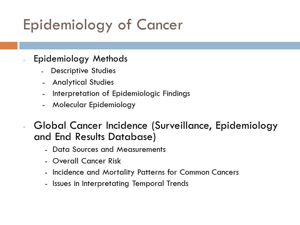 Epidemiology of Cancer - Epidemiology Methods - Descriptive Studies - Analytical Studies - Interpretation of Epidemiologic Findings - Molecular Epidem
