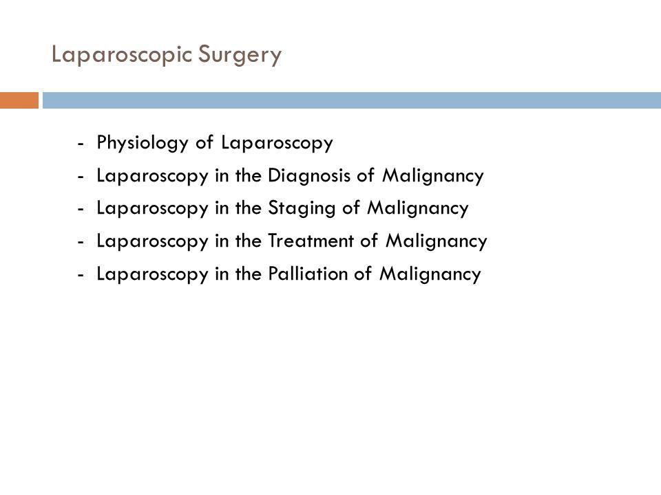 - Laparoscopic Surgery - Physiology of Laparoscopy - Laparoscopy in the Diagnosis of Malignancy - Laparoscopy in the Staging of Malignancy - Laparosco