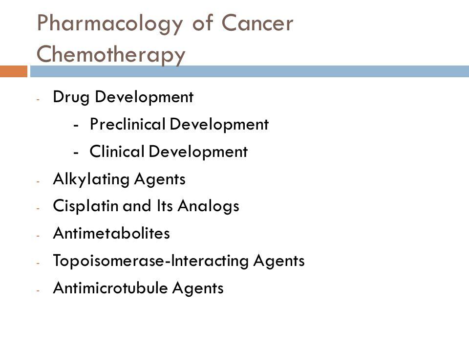 Pharmacology of Cancer Chemotherapy - Drug Development - Preclinical Development - Clinical Development - Alkylating Agents - Cisplatin and Its Analog