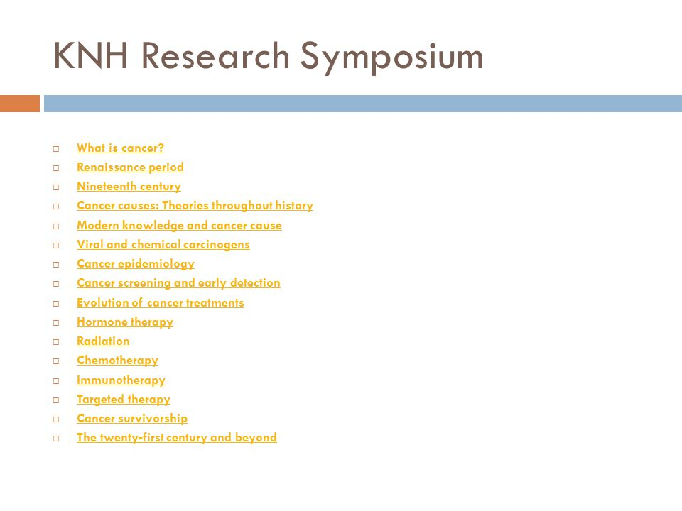 KNH Research Symposium  What is cancer? What is cancer?  Renaissance period Renaissance period  Nineteenth century Nineteenth century  Cancer caus