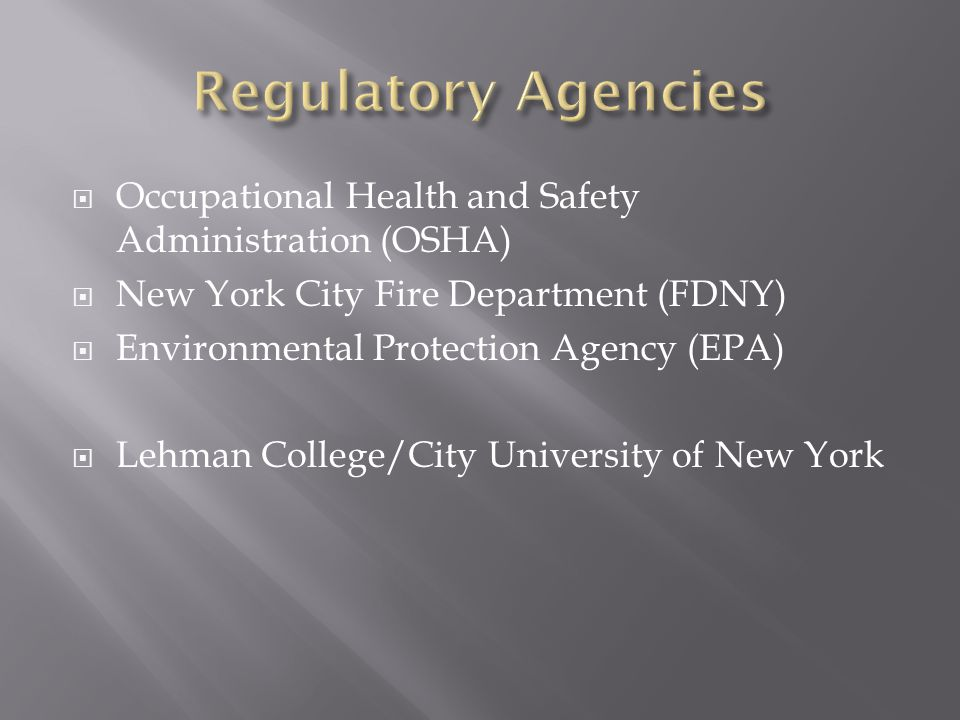  Occupational Health and Safety Administration (OSHA)  New York City Fire Department (FDNY)  Environmental Protection Agency (EPA)  Lehman College/City University of New York