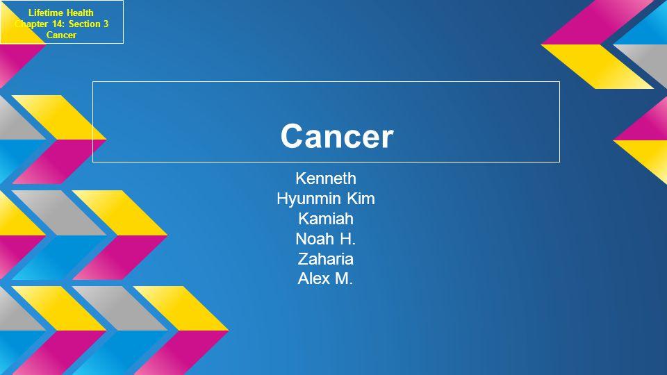 Cancer Kenneth Hyunmin Kim Kamiah Noah H.Zaharia Alex M.