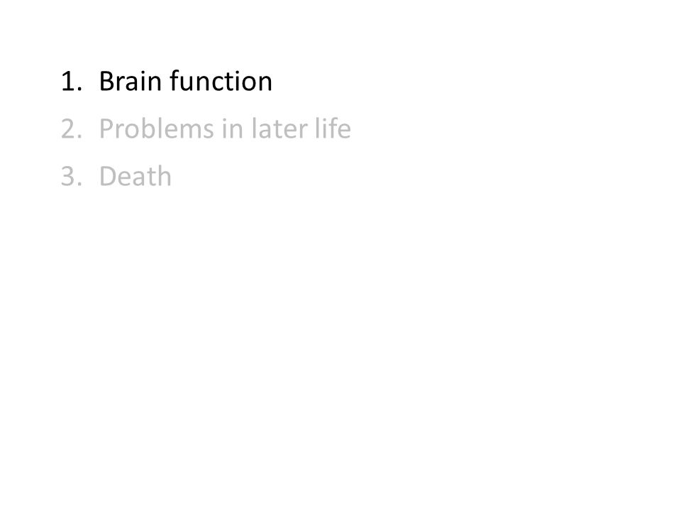 1.Brain function 2.Problems in later life 3.Death