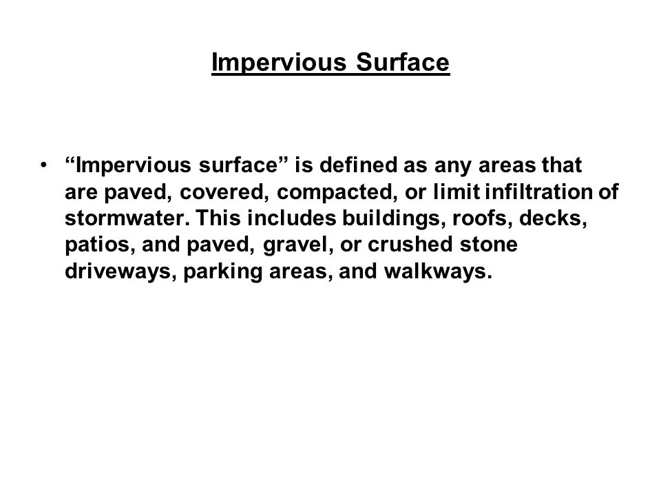 Impervious Surface Impervious surface is defined as any areas that are paved, covered, compacted, or limit infiltration of stormwater.