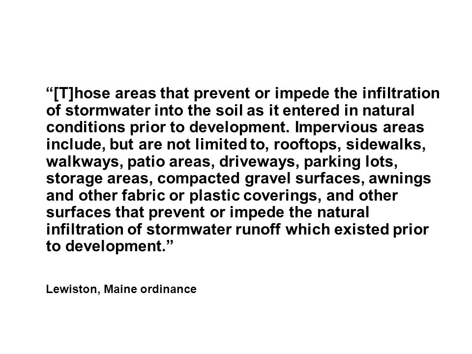 """[T]hose areas that prevent or impede the infiltration of stormwater into the soil as it entered in natural conditions prior to development. Imperviou"