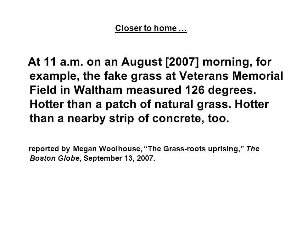 Closer to home … At 11 a.m. on an August [2007] morning, for example, the fake grass at Veterans Memorial Field in Waltham measured 126 degrees. Hotte
