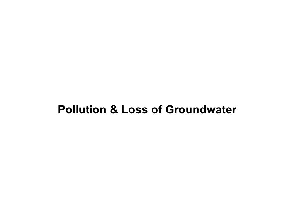 Pollution & Loss of Groundwater