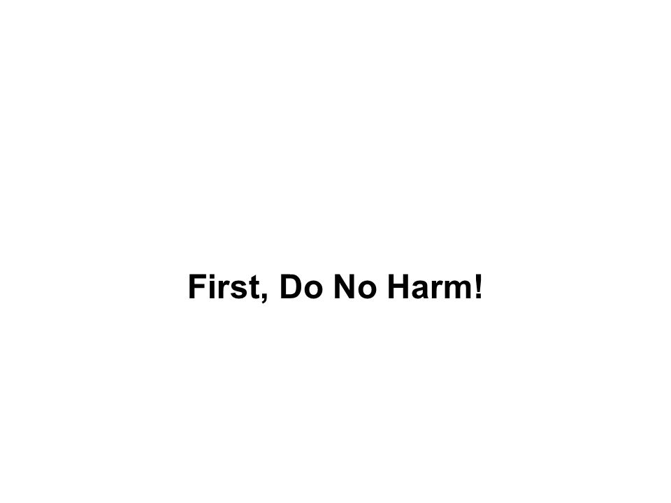 First, Do No Harm!