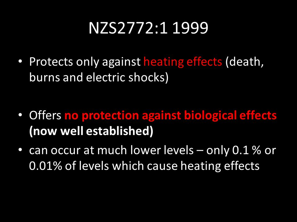 NZS2772:1 1999 Protects only against heating effects (death, burns and electric shocks) Offers no protection against biological effects (now well esta