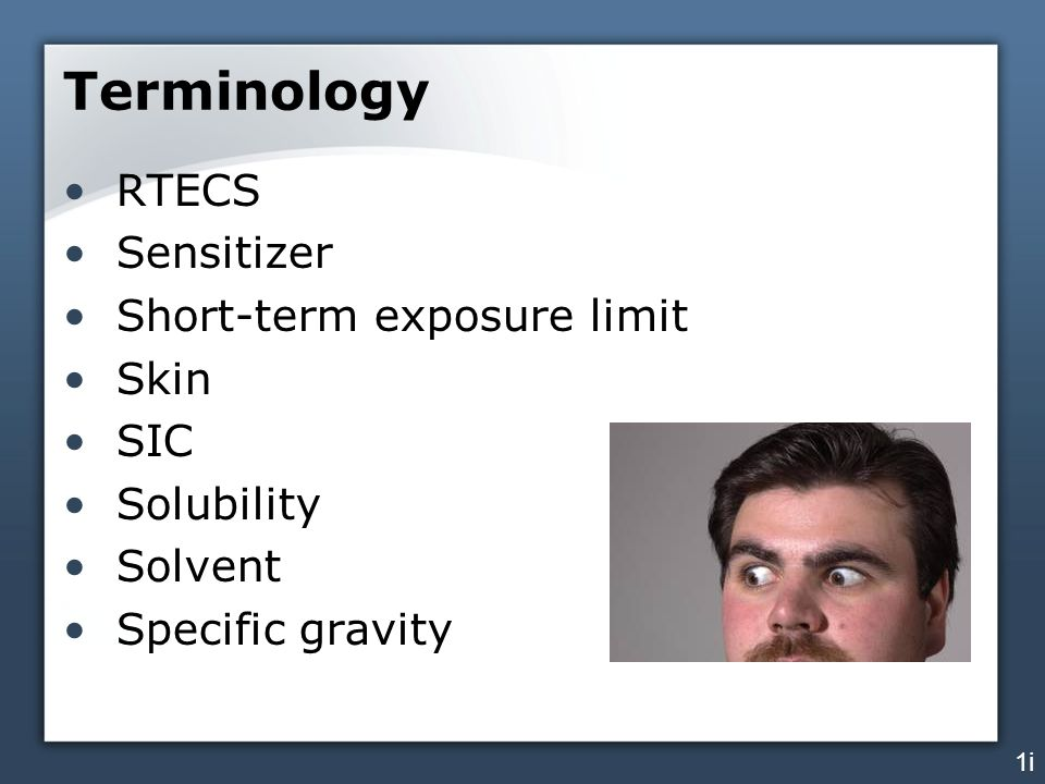 Terminology RTECS Sensitizer Short-term exposure limit Skin SIC Solubility Solvent Specific gravity 1i