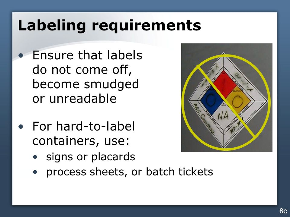 Labeling requirements Ensure that labels do not come off, become smudged or unreadable For hard-to-label containers, use: signs or placards process sh
