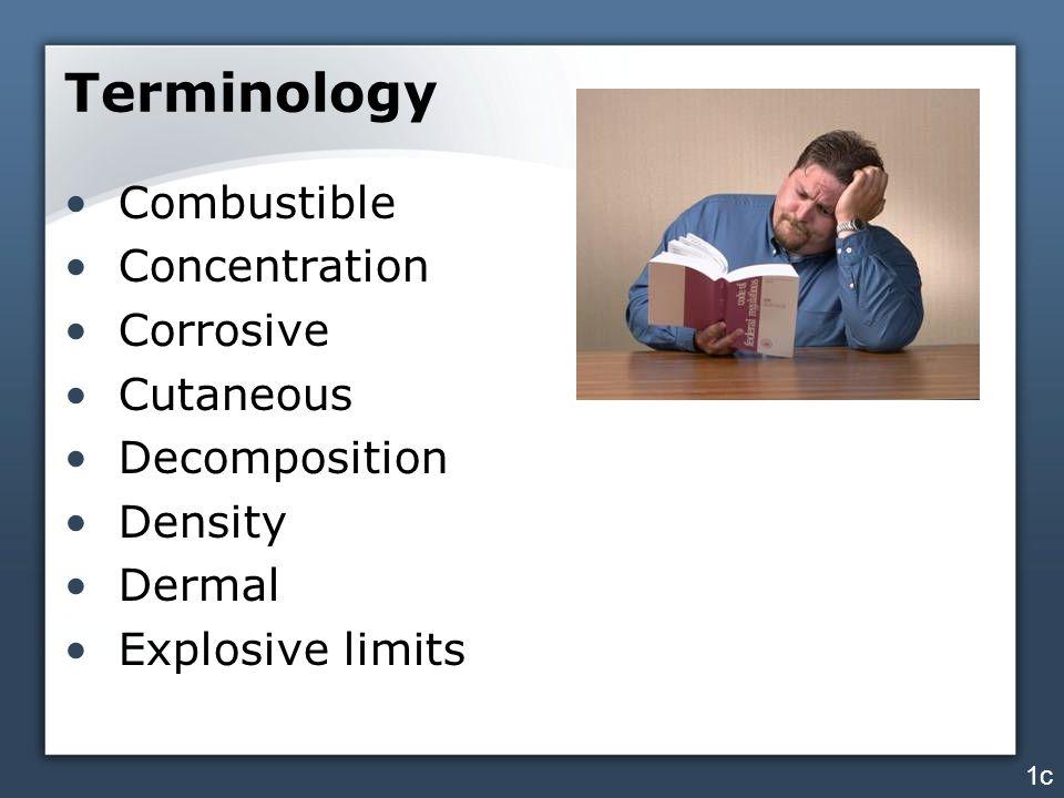 Terminology Combustible Concentration Corrosive Cutaneous Decomposition Density Dermal Explosive limits 1c