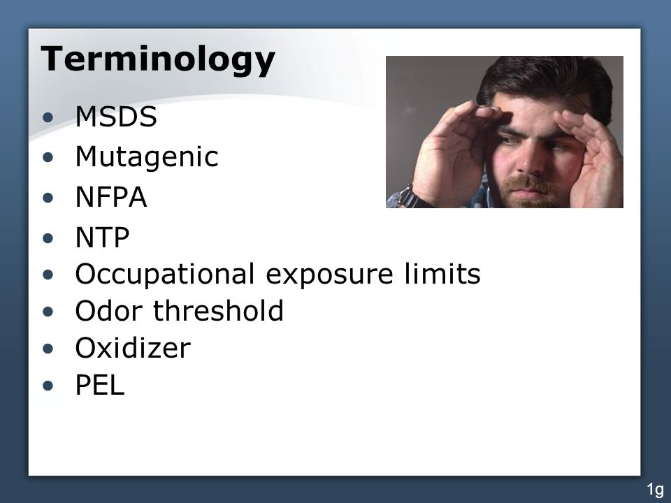 Terminology MSDS Mutagenic NFPA NTP Occupational exposure limits Odor threshold Oxidizer PEL 1g