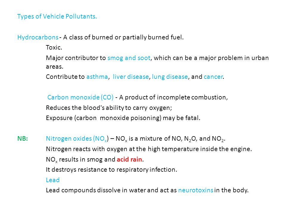 Types of Vehicle Pollutants. Hydrocarbons - A class of burned or partially burned fuel.