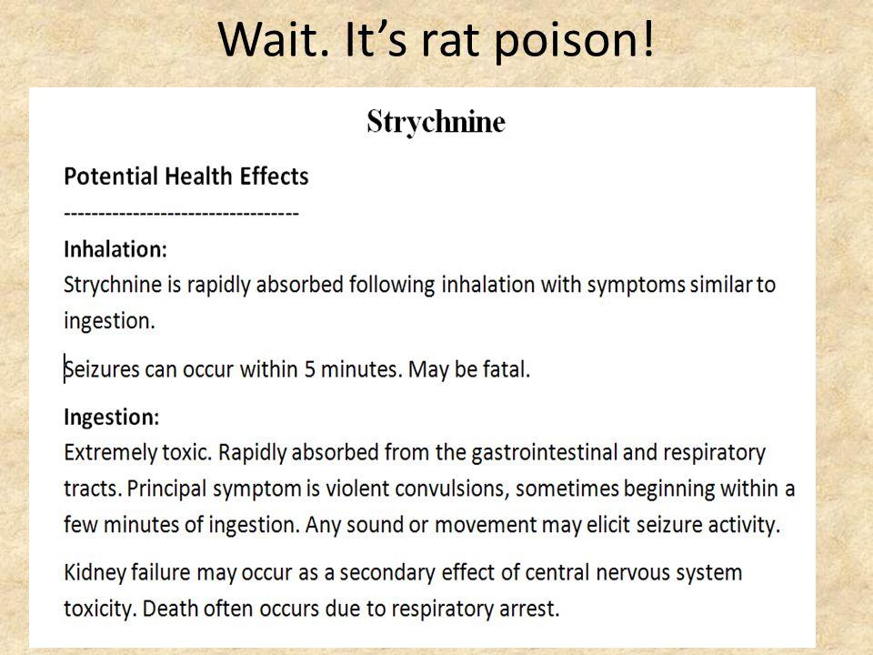 Wait. It's rat poison!