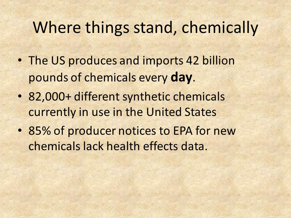 Where things stand, chemically The US produces and imports 42 billion pounds of chemicals every day.