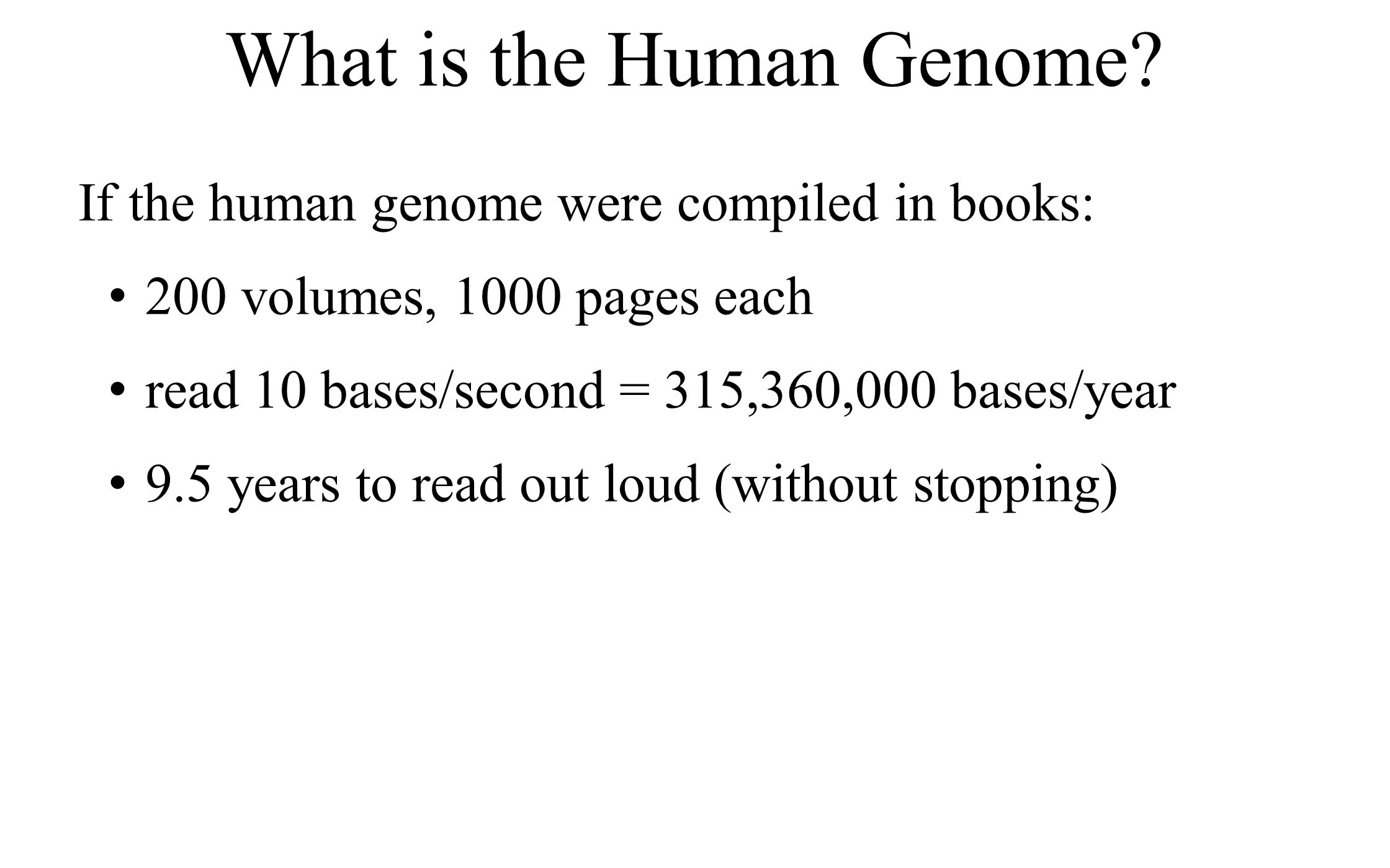 Genetic information that you unique Human genome 3.4 billion base pairs G:C or A:T base pairs ~23,000 genes What is a Genome