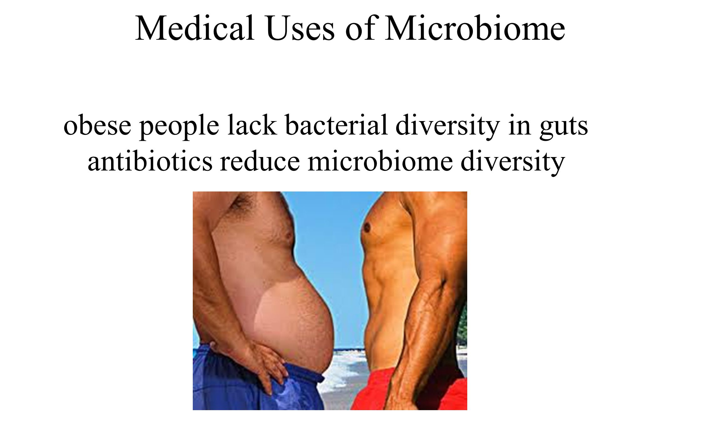 sequenced bacteria in stool samples humans 55 were thin 122 overweight or obese Medical Uses of Microbiome