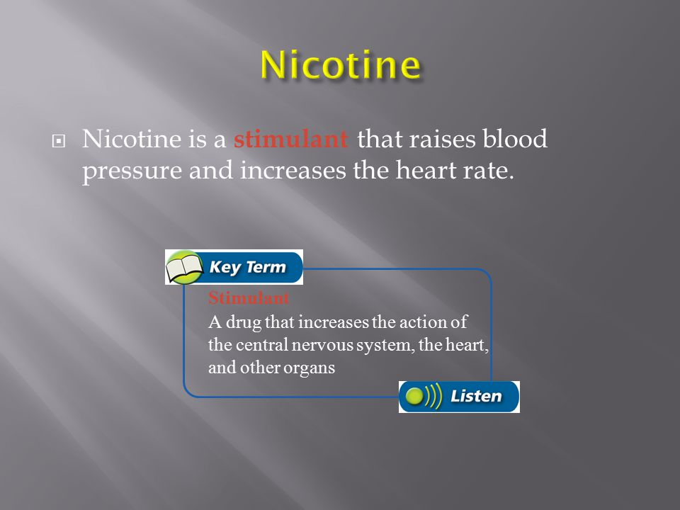  All tobacco products contain nicotine. Nicotine The addictive drug found in tobacco leaves