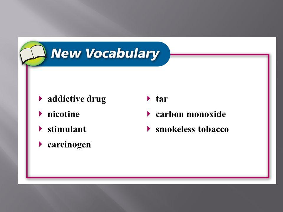 addictive drug nicotine stimulant carcinogen tar carbon monoxide smokeless tobacco