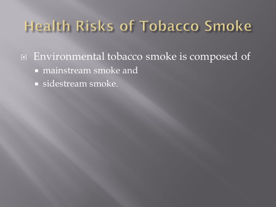  Environmental tobacco smoke (ETS) is also called secondhand smoke. Environmental tobacco smoke (ETS) Air that has been contaminated by tobacco smoke