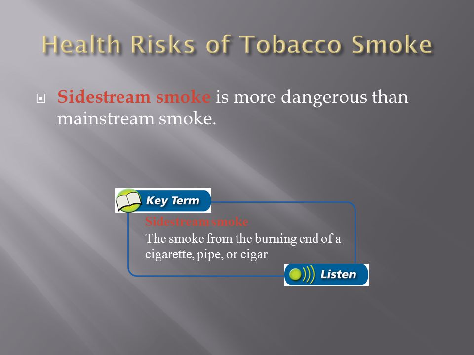  Because mainstream smoke has been exhaled by a smoker, it contains lower concentrations of carcinogens, nicotine, and tar. Mainstream smoke The smok