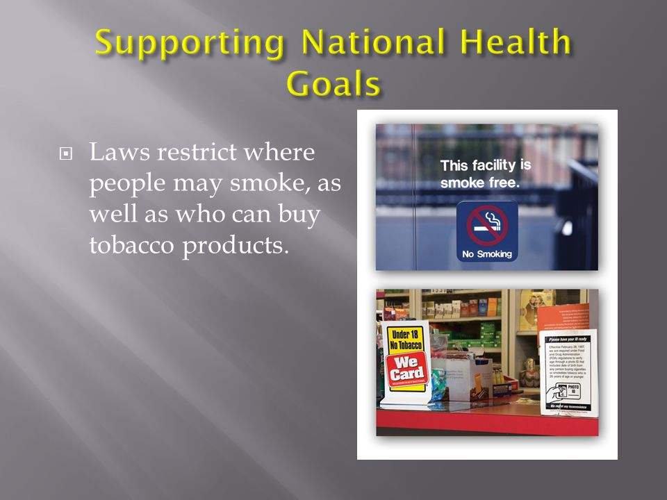  One of the goals of Healthy People 2010 is to reduce tobacco use and the number of tobacco- related deaths.   States and local communities are als