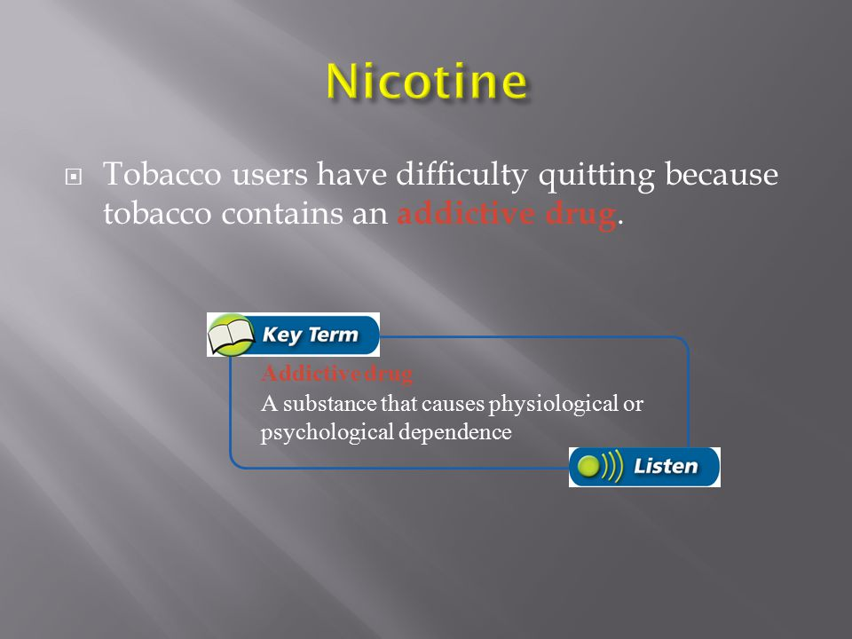  About 90 percent of adult smokers began the habit as teenagers.   It's easier to avoid tobacco use rather than quit later.