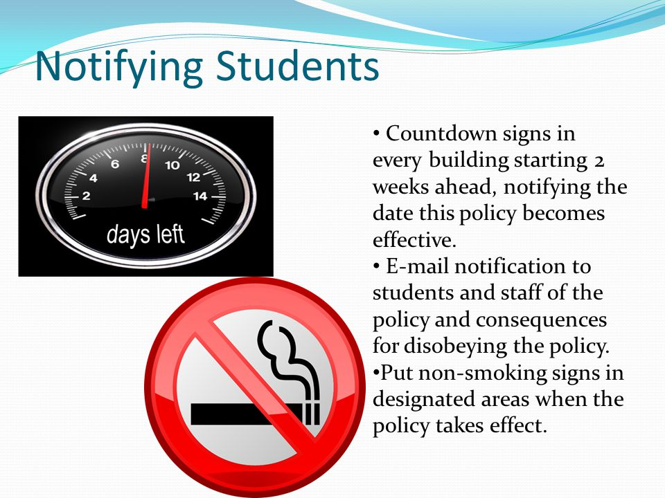Notifying Students Countdown signs in every building starting 2 weeks ahead, notifying the date this policy becomes effective.
