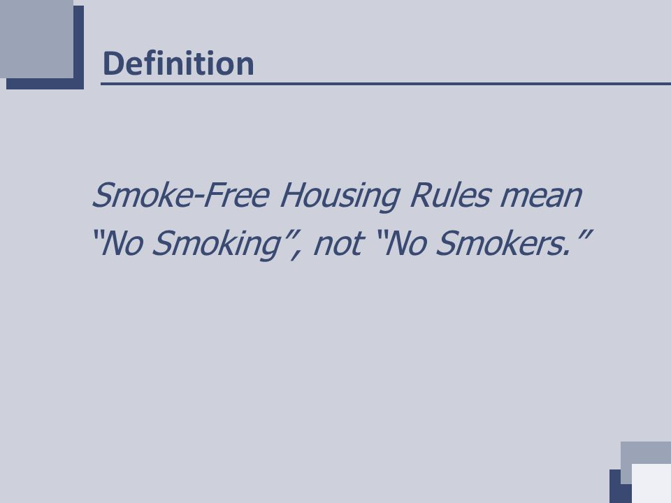 Definition Smoke-Free Housing Rules mean No Smoking , not No Smokers.
