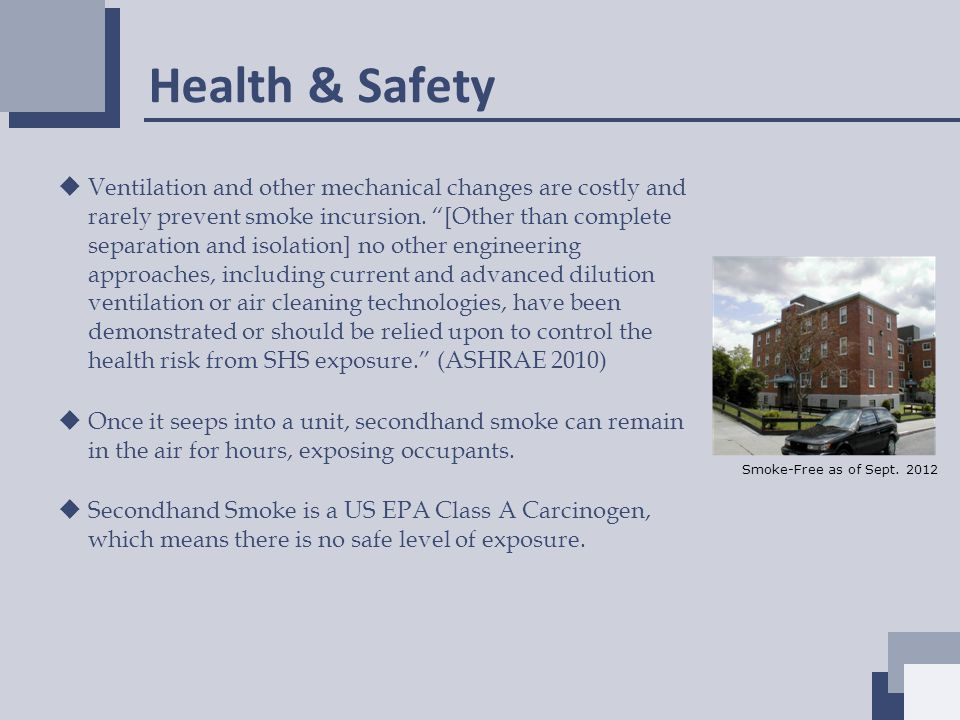 Health & Safety  Ventilation and other mechanical changes are costly and rarely prevent smoke incursion.
