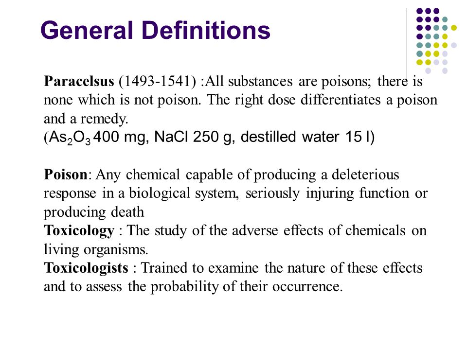 General Definitions Paracelsus (1493-1541) :All substances are poisons; there is none which is not poison.