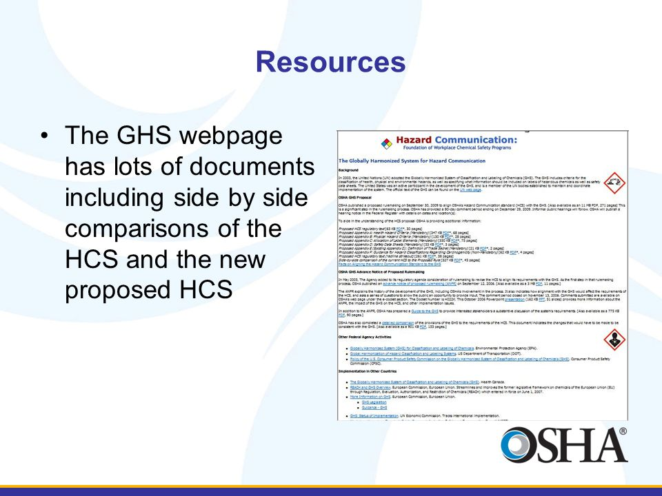 Resources The GHS webpage has lots of documents including side by side comparisons of the HCS and the new proposed HCS