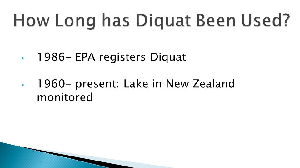 1986- EPA registers Diquat 1960- present: Lake in New Zealand monitored