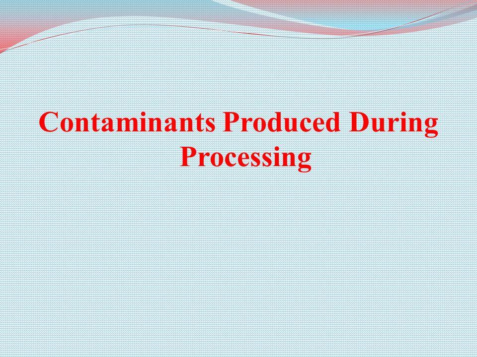 Contaminants Produced During Processing
