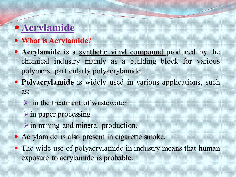 Acrylamide What is Acrylamide.
