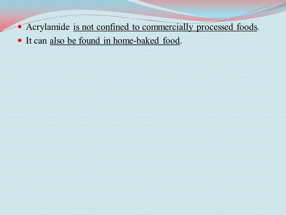 Acrylamide is not confined to commercially processed foods.