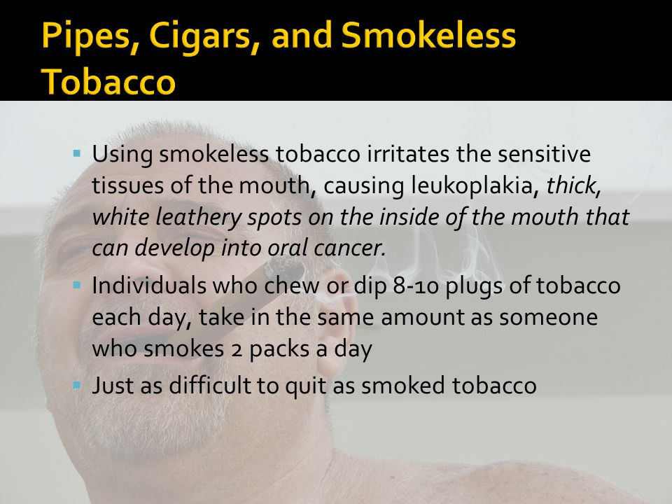  Using smokeless tobacco irritates the sensitive tissues of the mouth, causing leukoplakia, thick, white leathery spots on the inside of the mouth that can develop into oral cancer.