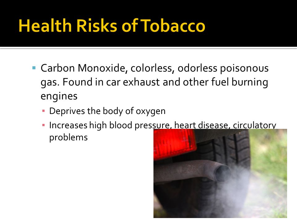  Carbon Monoxide, colorless, odorless poisonous gas. Found in car exhaust and other fuel burning engines ▪ Deprives the body of oxygen ▪ Increases hi