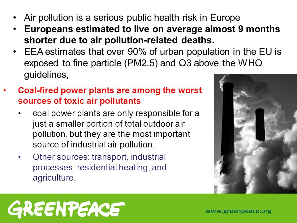 Effect of a single coal power plant www.greenpeace.org In Northern Italy, women's risk of dying of lung cancer was found to be up to twice as high in an area exposed to air pollution from a coal- fired power plant and other industrial sources.