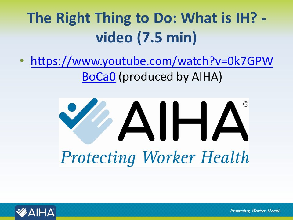 Protecting Worker Health The Right Thing to Do: What is IH.