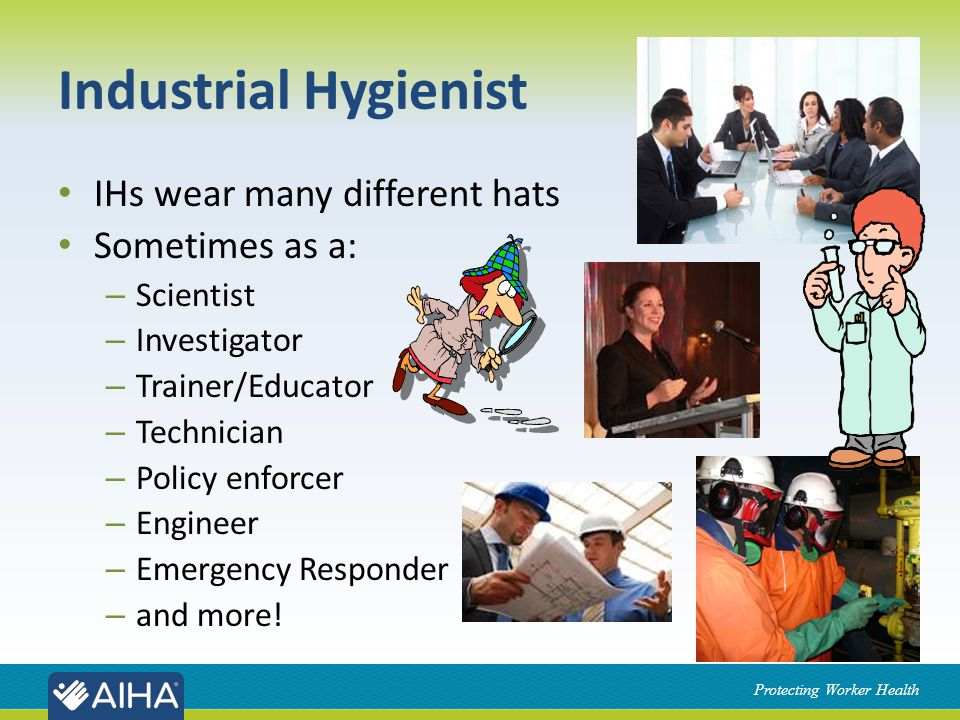 Protecting Worker Health IH Defined Industrial hygiene is the science of protecting and enhancing the health and safety of people at work and in their communities.
