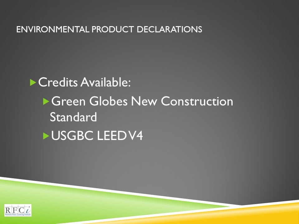 ENVIRONMENTAL PRODUCT DECLARATIONS  Credits Available:  Green Globes New Construction Standard  USGBC LEED V4